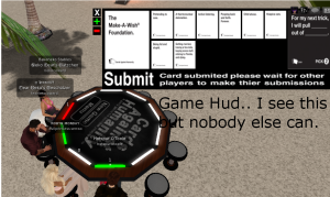 Humans are virtual avatars, the card hand is handled via a HUD (heads up display) that the player can see and the other players cannot.