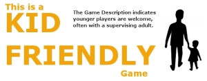 Games with a KID-FRIENDLY banner have some mention in their description that children are allowed or encouraged. This usually means WITH A SUPERVISING ADULT.  A game is not a babysitting service.